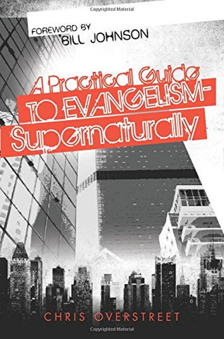 A Practical Guide to Evangelism Supernaturally - Chris Overstreet