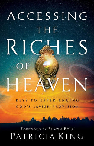 Accessing the Riches of Heaven - Patricia King