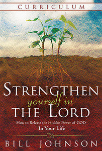 Strengthen Yourself in the Lord - Bill Johnson (Curriculum)