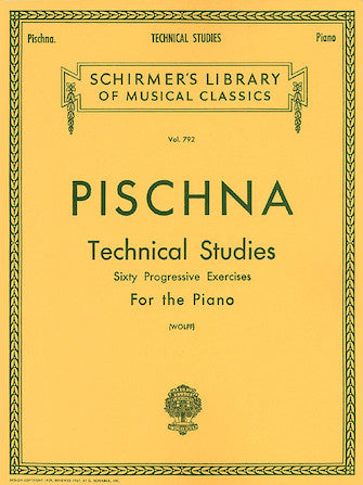 Schirmer's Library of Musical Classics - Vol. 792 - PISCHNA Technical Studies for the Piano (60 Progressive Exercises)