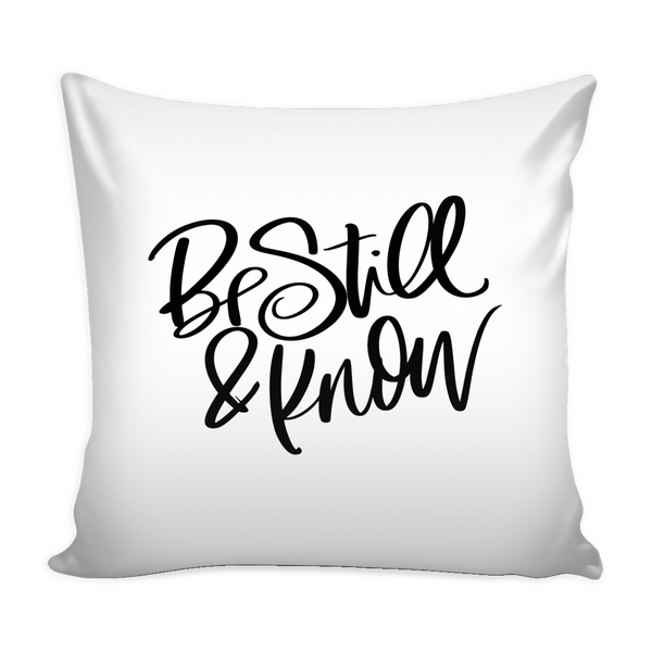 Be Still & Know 16 x 16 Pillow Cover