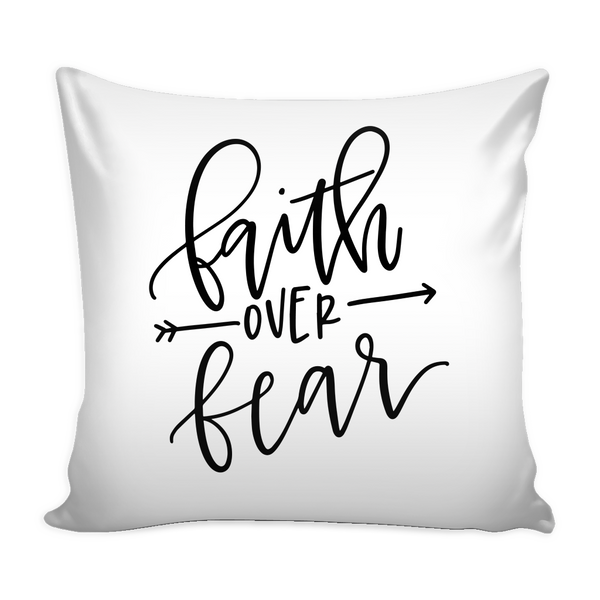 Faith Over Fear 16 x 16 Pillow Cover