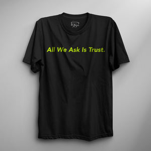 All We Ask Is Trust Tee