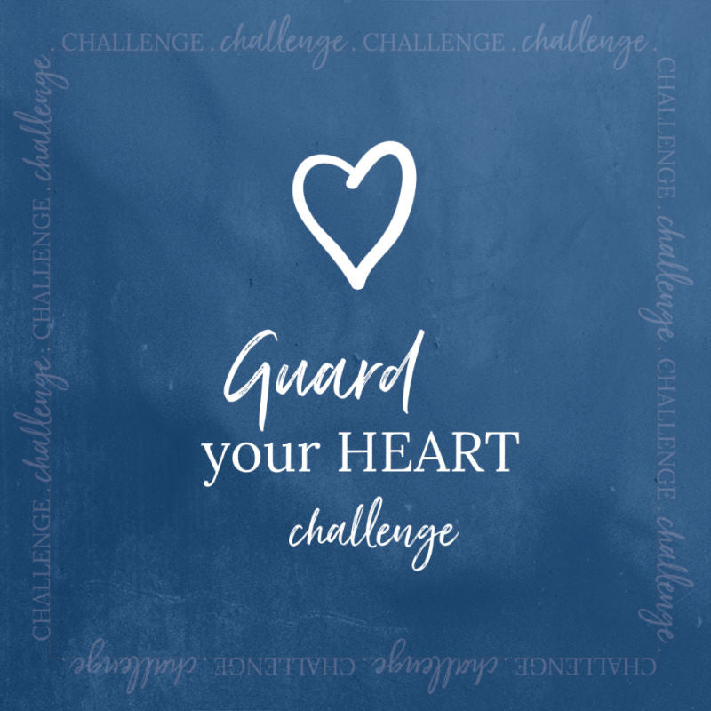 Guard your heart challenge