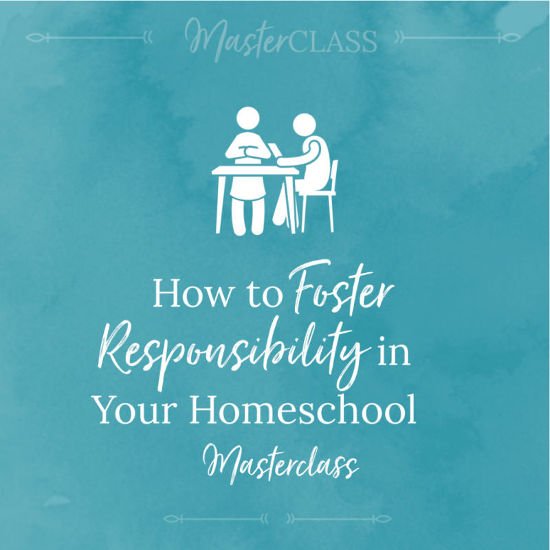 How to foster responsibility in your homeschool masterclass