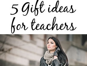 5 Ideas - Gifts for Teachers and Mentors