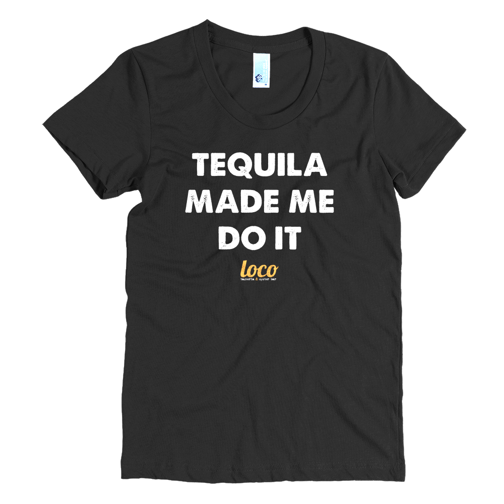 Tequila Made Me Do It (Women's)