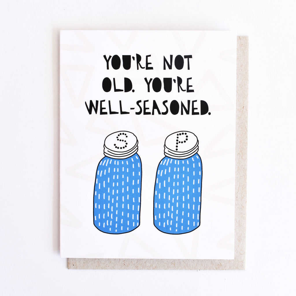 You're Not Old You're Well-Seasoned Birthday Card