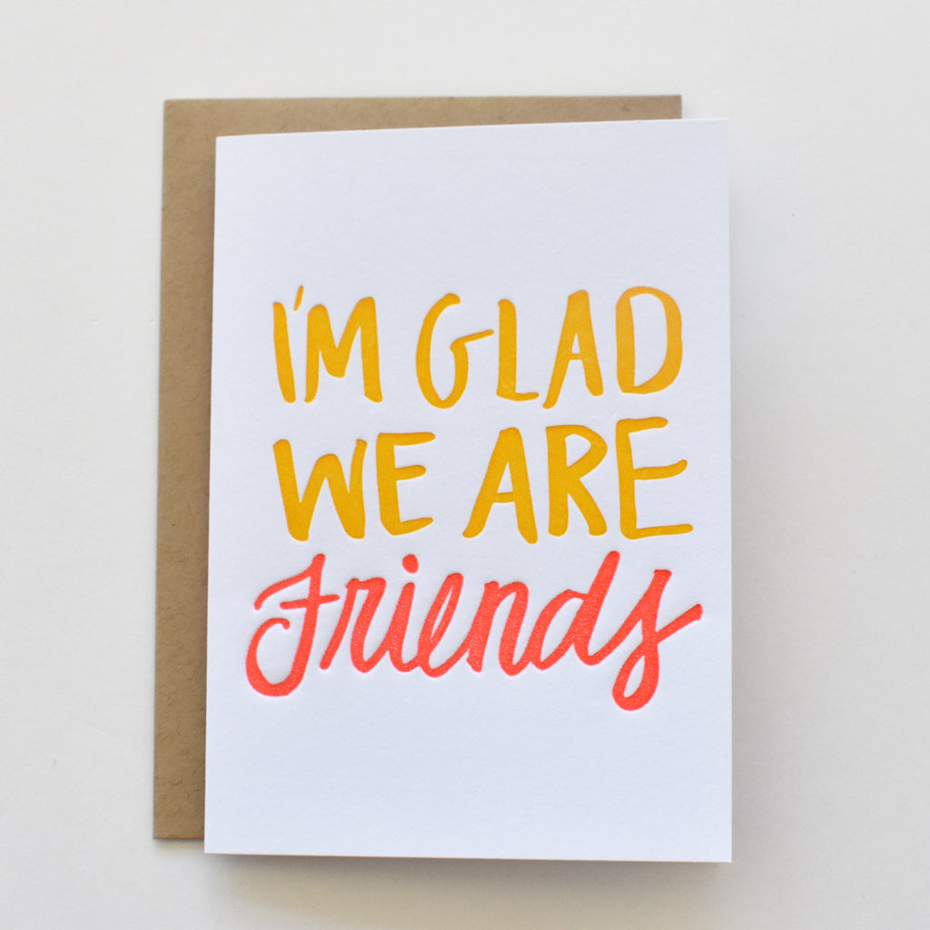 I'm Glad We Are Friends Letterpress Card