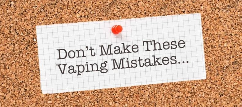 Do not make these vaping mistakes