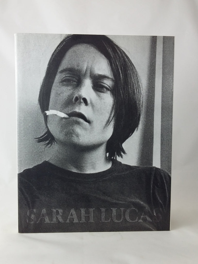 Sarah Lucas. Exhibitions and Catalogue Raisonne 1989-2005.