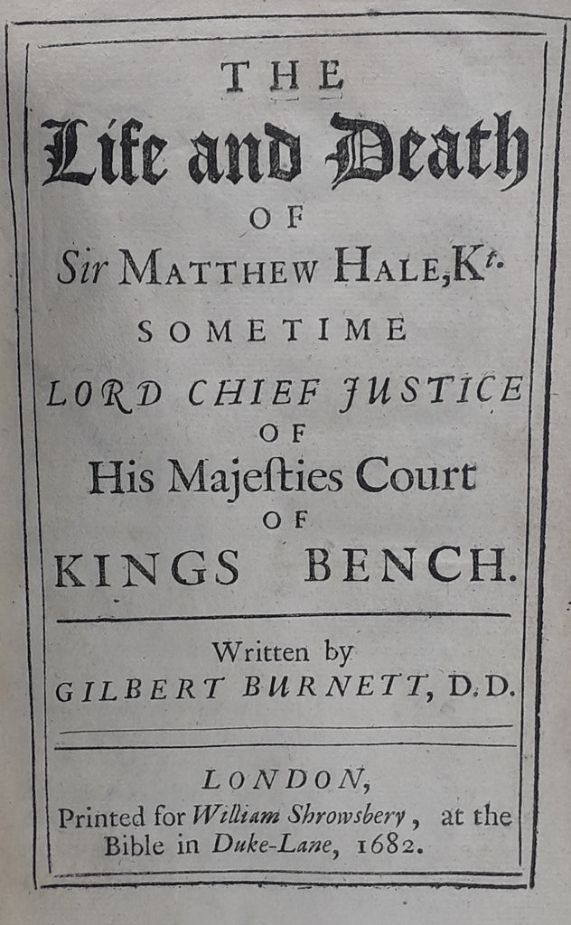 THE LIFE AND DEATH OF SIR MATTHEW HALE, Kt. SOMETIME LORD CHIEF JUSTICE OF HIS MAJESTIES COURT OF KINGS BENCH.