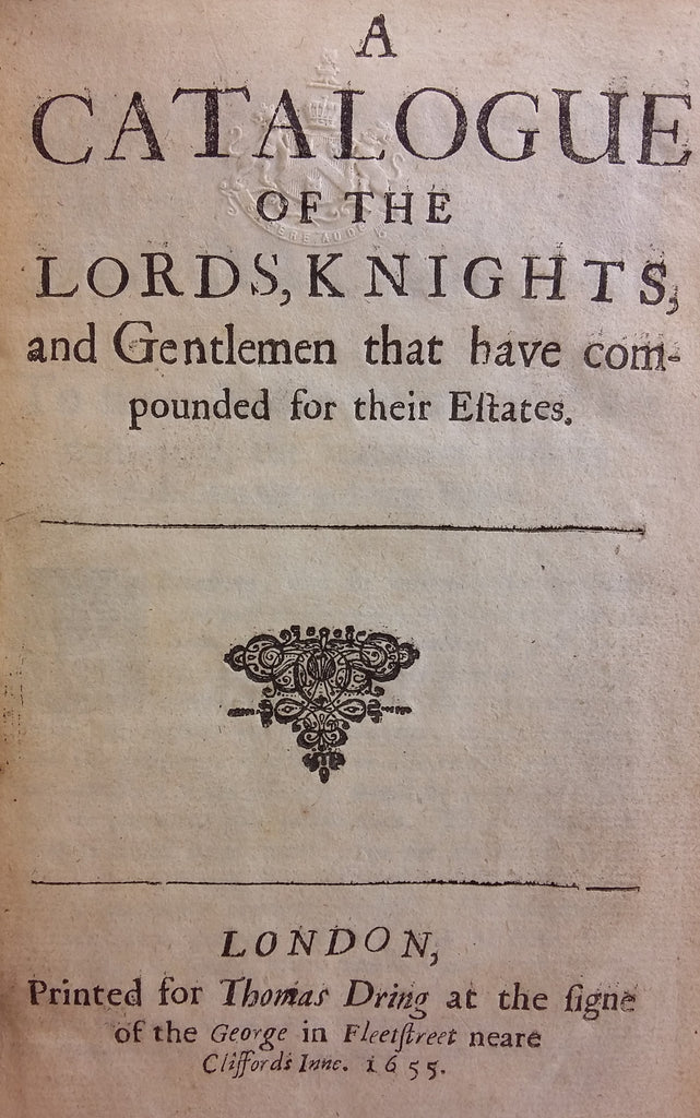 A Catalogue of the Lords, Knights, and Gentlemen that have compounded for the Estates
