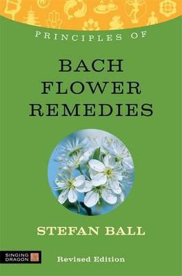 The Principles of Flower Remedies by Stefan Ball