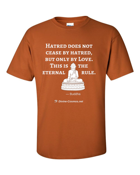 """Hatred Does Not Cease By Hatred, Only By Love"" short sleeve t-shirt"
