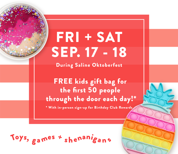 Fri + Sat Sep. 17 - 18 // Free kids gift bag for the first 50 ppl through the door each day, with in-person sign-up for Birthday Club Rewards