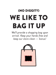 We like to bag it up! We'll provide a single-use shopping bag while you're in the store