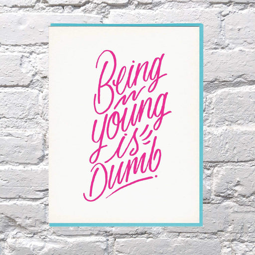 Being Young is Dumb Birthday Card