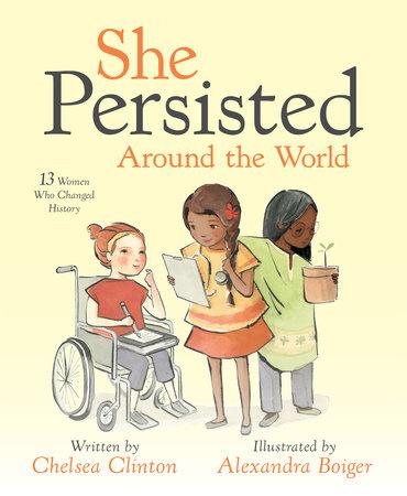 She Persisted Around the World by Chelsea Clinton and Alexandra Boiger