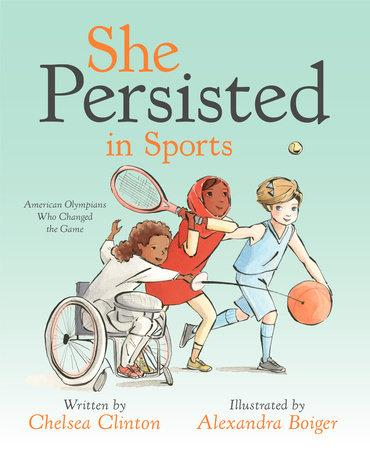 She Persisted in Sports by Chelsea Clinton and Alexandra Boiger