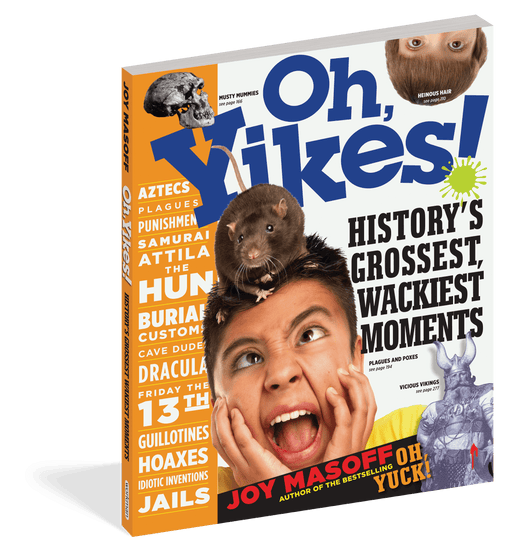 Oh Yikes! History's Grossest, Wackiest Moments