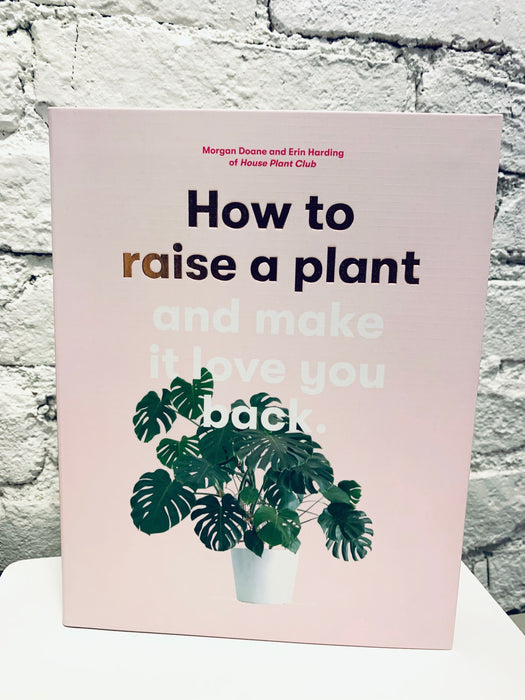 How To Raise A Plant and Make You Love it Back Book