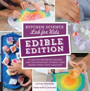 Kitchen Science Lab for Kids: EDIBLE EDITION Book
