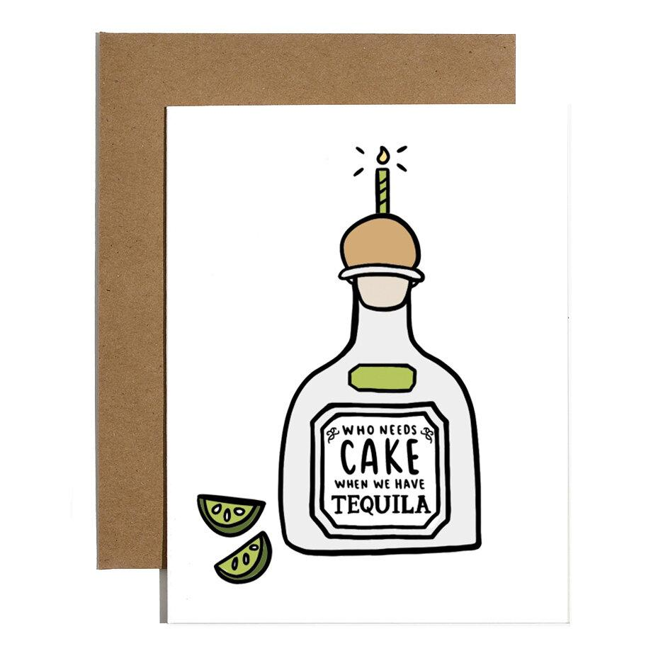 Who Needs Cake When We Have Tequila Card