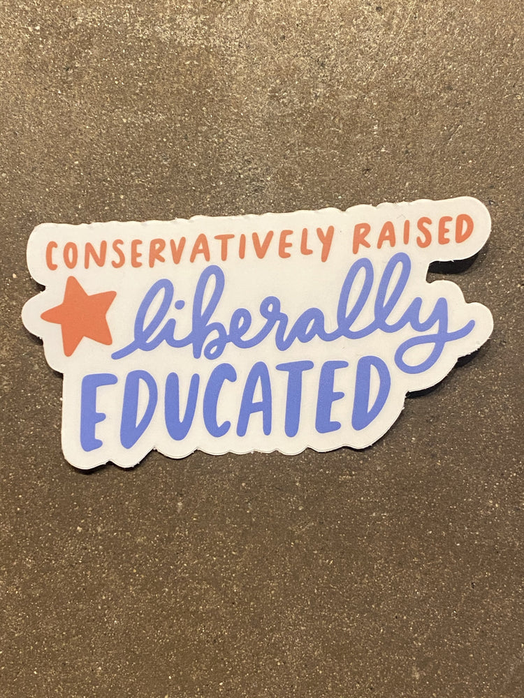 Conservatively Raised. Liberally educated sticker