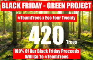 #TeamTrees and Eco Four Twenty - Black Friday 2019 Green Project