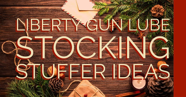Liberty Gun Lube products make for GREAT Stocking Stuffers!