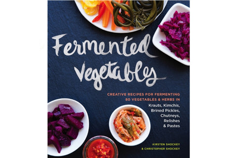 Fermented Vegetables - Kirsten & Christopher Shockey