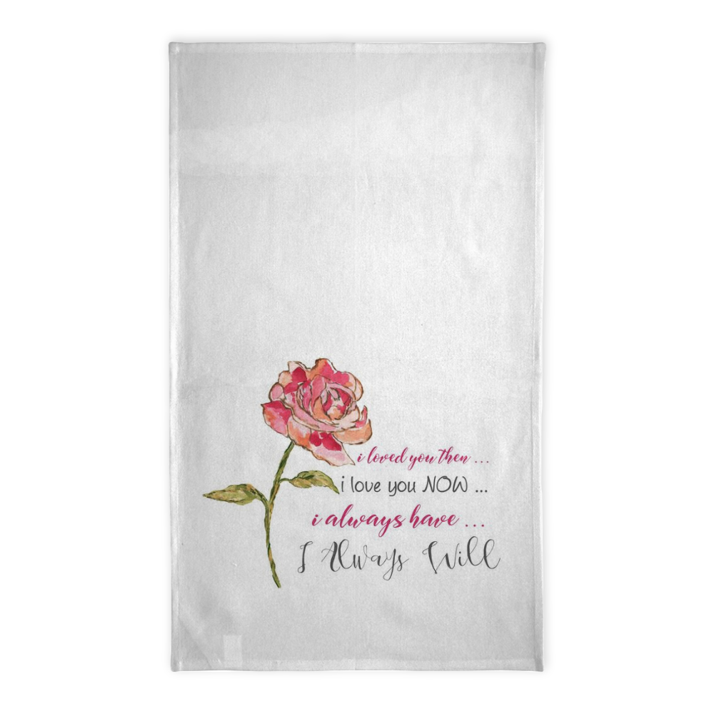 I Loved You Then, I Love You Now Rose Tea Towel