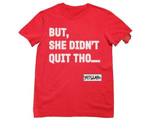 BUT SHE DIDN'T QUIT THO....Tee - YESIAMINC