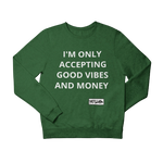 ONLY ACCEPTING MONEY AND GOOD VIBES Sweatshirt - YESIAMINC
