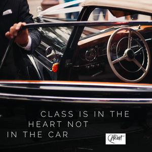 Class is in the Heart not in the Car