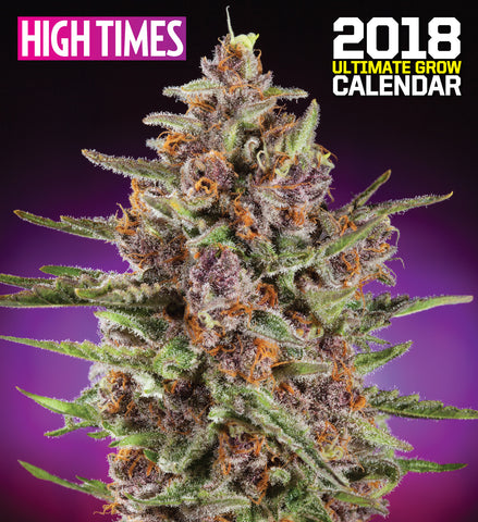 2018 HIGH TIMES Ultimate Grow Calendar