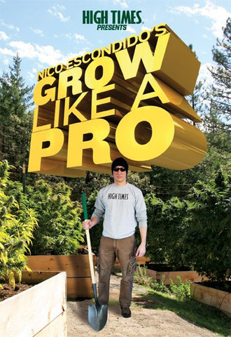 HIGH TIMES Presents Nico Escondido's Grow Like a Pro
