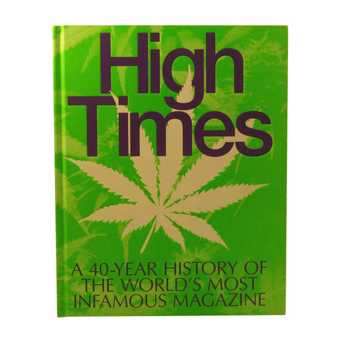 High Times: A 40 Year History of the World's Most Infamous Magazine