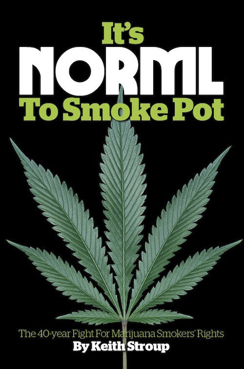 It's NORML To Smoke Pot: The 40-Year Fight for Marijuana Smokers' Rights