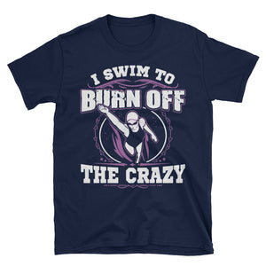 Ladies I Swim to Burn Off the Crazy Custom 2 Short-Sleeve Unisex T-Shirt