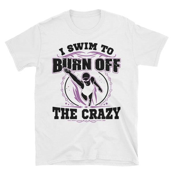 Ladies I Swim to Burn Off the Crazy custom Short-Sleeve Unisex T-Shirt