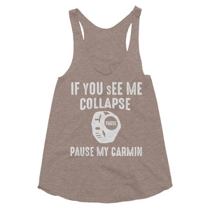 Ladies If You See Me Collapse Pause My Garmin Triathlete Design Tri-Blend Racerback Tank