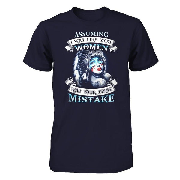 Shirts - Assuming I Was Like Most Women - Was Your First Mistake - Delightee.com
