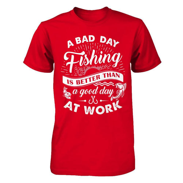 Shirts - Bad Day Fishing Better Than Good Day At Work - Men - Delightee.com