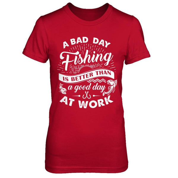 Shirts - Bad Day Fishing Better Than Good Day At Work - Women - Delightee.com
