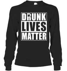 Drunk Lives Matter Gildan Long Sleeve T-Shirt / Black / S Shirts