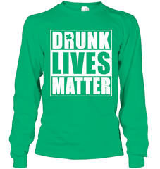 Drunk Lives Matter Gildan Long Sleeve T-Shirt / Irish / S Shirts