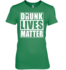 Drunk Lives Matter Gildan Ultra Cotton Women's T-Shirt / Irish Green / S Shirts