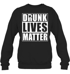 Drunk Lives Matter Heavy Blend Crewneck Sweatshirt / Black / S Shirts